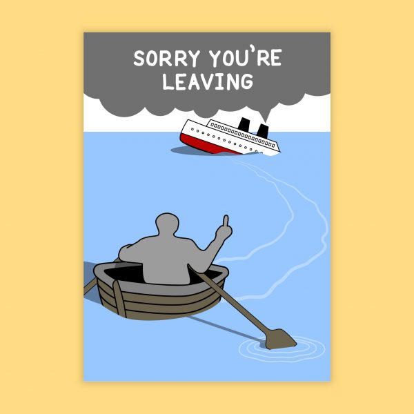 illustrated card - a figure in a boat rows away from a sinking ship. text in the smoke reads: sorry you're leaving.