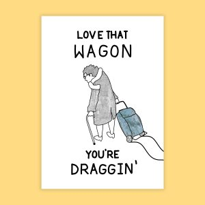 card with illustration of older person and shopping trolley. text reads love that wagon you're draggin'