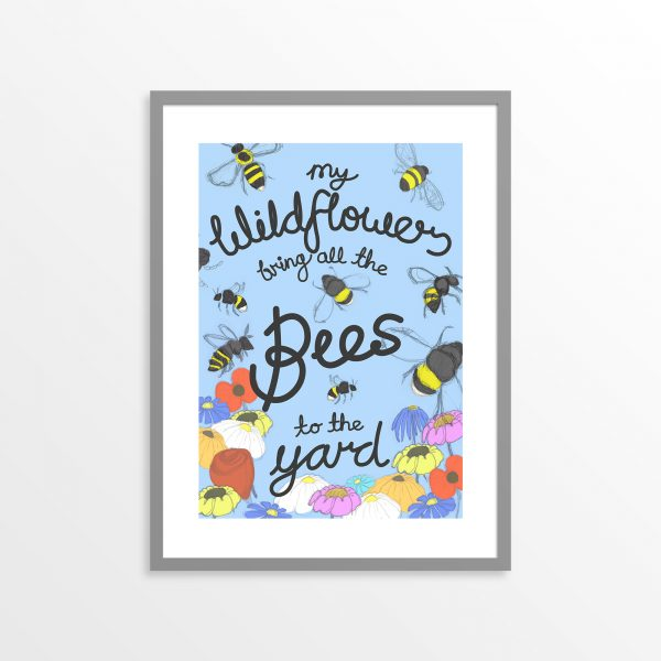 my wildflowers bring all the bees to the yard typographic print