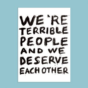 we're terrible people and we deserve each other card
